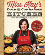 Miss Kay's Duck Commander Kitchen : Faith, Family, and Food--Bringing Our Home to Your Table - Kay Robertson