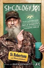 Si-Cology 1 : Tales & Wisdom from Duck Dynasty's Favorite Uncle - Si Robertson