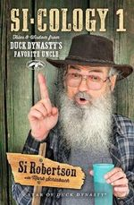Si-Cology 1 : Tales and Wisdom from Duck Dynasty S Favorite Uncle - Si Robertson