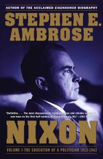 Nixon Volume I : The Education of a Politician 1913-1962 - Stephen E. Ambrose