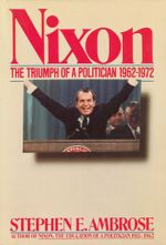 Nixon Volume II : The Triumph of a Politician 1962-1972 - Stephen E. Ambrose