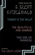 Three Novels : Tender is the Night; The Beautiful and Damned; Thi - F. Scott Fitzgerald