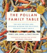The Pollan Family Table : The Very Best Recipes and Kitchen Wisdom for Delicious Family Meals - Corky Pollan