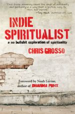 Indie Spiritualist : A No Bullshit Exploration of Spirituality - Chris Grosso