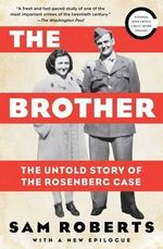 The Brother : The Untold Story of the Rosenberg Case - Professor Sam Roberts