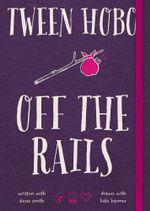 Tween Hobo : Off the Rails - Tween Hobo