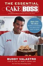 The Essential Cake Boss : Bake Like the Boss - Recipes & Techniques You Absolutely Have to Know - Buddy Valastro