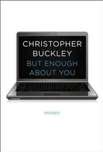 But Enough about You : Essays - Christopher Buckley
