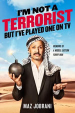 I'm Not a Terrorist, But I've Played One on TV : Memoirs of a Middle Eastern Funny Man - Maz Jobrani
