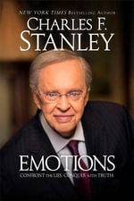 Emotions : Confront the Lies. Conquer with Truth. - Dr Charles F Stanley