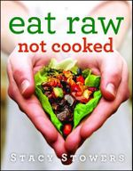Eat Raw, Not Cooked - Stacy Stowers