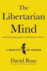 The Libertarian Mind : A Manifesto for Freedom - David Boaz