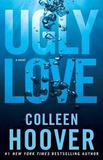 Ugly Love : A Novel - Colleen Hoover