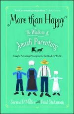 More than Happy : The Wisdom of Amish Parenting - Serena B. Miller
