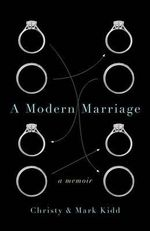 A Modern Marriage : A Memoir - Christy Kidd