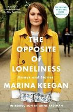 The Opposite of Loneliness : Essays and Stories - Marina Keegan