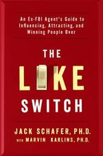 The Like Switch : An Ex-FBI Agent's Guide to Influencing, Attracting, and Winning People Over - Jack Schafer