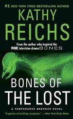 Bones of the Lost : A Temperance Brennan Novel - Kathy Reichs