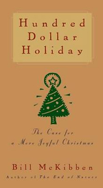 Hundred Dollar Holiday : The Case for a More Joyful Christmas - Schumann Distinguished Scholar Bill McKibben