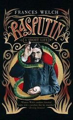 Rasputin : A Short Life - Frances Welch