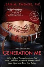 Generation Me - Revised and Updated : Why Today's Young Americans Are More Confident, Assertive, Entitled--And More Miserable Than Ever Before - PH D Jean M Twenge