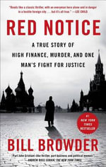 Red Notice : A True Story of High Finance, Murder, and One Man S Fight for Justice - Bill Browder