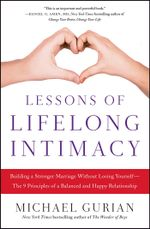 Lessons of Lifelong Intimacy : Building a Stronger Marriage Without Losing Yourself-The 9 Principles of a Balanced and Happy Relationship - Michael Gurian