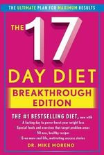 The 17 Day Diet Breakthrough Edition : The Ultimate Plan for Maximum Results - Dr Mike Moreno