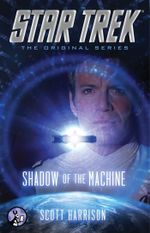 Star Trek : The Original Series: Shadow of the Machine - Scott Harrison