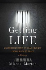 Getting Life : An Innocent Man's 25-Year Journey from Prison to Peace - Michael Morton