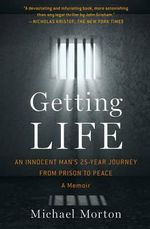 Getting Life : An Innocent Man S 25-Year Journey from Prison to Peace - Michael Morton