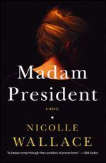Madam President : A Novel - Nicolle Wallace