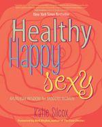Healthy Happy Sexy : Ayurveda Wisdom for Modern Women - Katie Silcox