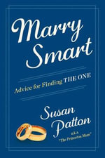Marry Smart : Advice for Finding THE ONE - Susan Patton