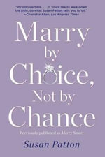 Marry by Choice, Not by Chance : Advice for Finding the Right One at the Right Time - Susan Patton