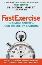 Fastexercise : The Simple Secret of High-Intensity Training - Michael Mosley