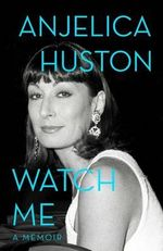 Watch Me - Anjelica Huston