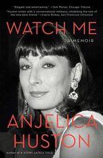 Watch Me : A Memoir - Anjelica Huston
