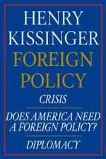 Henry Kissinger Foreign Policy E-book Boxed Set : Crisis, Does America Need a Foreign Policy? and Diplomacy - Henry Kissinger