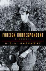 Foreign Correspondent : A Memoir - H.D.S. Greenway