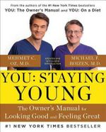 You: Staying Young : The Owner S Manual for Looking Good & Feeling Great - Mehmet C Oz, M.D.