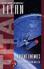 Star Trek : Titan: Absent Enemies - John Jackson Miller