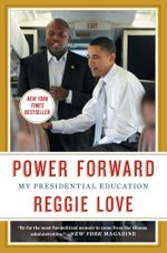 Power Forward : My Presidential Education - Reggie Love