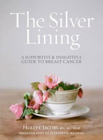 Silver Lining : A Supportive and Insightful Guide to Breast Cancer - Hollye Jacobs