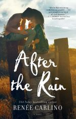 After the Rain : A Novel - Renee Carlino