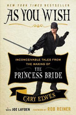 As You Wish : Inconceivable Tales from the Making of the Princess Bride - Cary Elwes