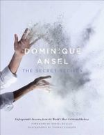 Dominique Ansel : The Secret Recipes - Dominique Ansel