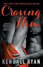 Craving Him : A Love by Design Novel - Kendall Ryan