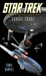 Star Trek : The Original Series: Savage Trade - Tony Daniel