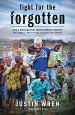 Fight for the Forgotten - Justin Wren